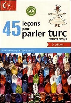 45 LEÇONS DE TURC AVEC EXERCICES CORRIGÉS ET FICHIERS AUDIO. 2E ÉDITION