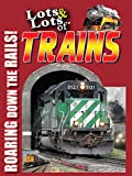 Lots & Lots of Trains - Roaring Down the Rails