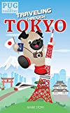 Traveling through Tokyo: A Kids' Travel Guide (Pug with a Passport)