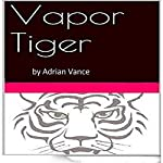 Vapor Tiger: Global Warming Explained and Documented Completely for All | Adrian Vance
