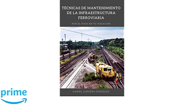 Tecnicas de mantenimiento de la infraestructura ferroviaria (Spanish Edition): Daniel Lurueña Gonzalez: 9781540559326: Amazon.com: Books
