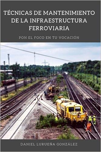 Tecnicas de mantenimiento de la infraestructura ferroviaria: Amazon.es: Daniel Lurueña Gonzalez: Libros