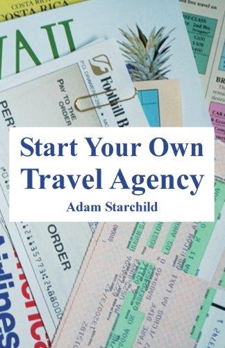 Start Your Own Travel Agency (Start Travel Agency)