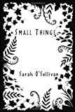 Small Things, Sarah O'Sullivan, 1450092187