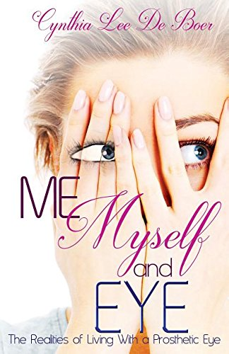 Me, Myself and Eye: The Realities of Living With a Prosthetic Eye pdf epub