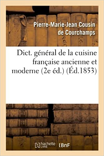 Elegant General De La Cuisine Francaise Ancienne Et Moderne (2e Ed.) (Ed.1853)  (Savoirs Et Traditions) (French Edition) (French) Paperback U2013 March 24, 2012