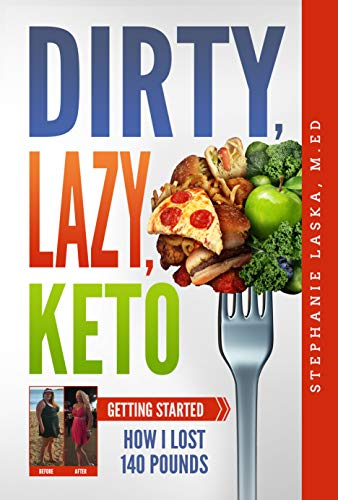 DIRTY, LAZY, KETO: Getting Started: How I Lost 140 Pounds (Best Low Calorie Diet For Weight Loss)