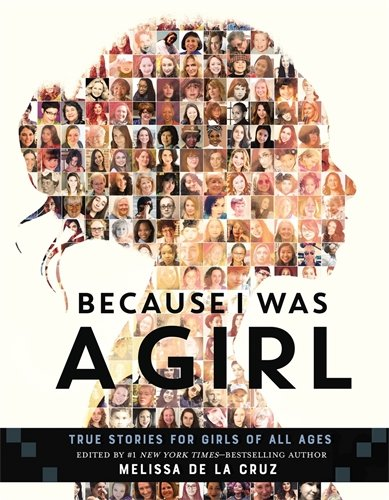 Because I Was a Girl: True Stories for Girls of All Ages (For Girls Good Books Teenage)