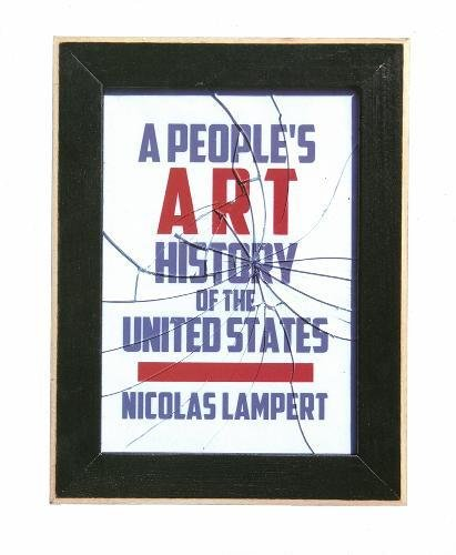 A People?s Art History of the United States: 250 Years of Activist Art and Artists Working in Social Justice Movements (
