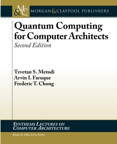 Quantum Computing for Computer Architects, Second Edition (Synthesis Lectures on Computer Architecture)