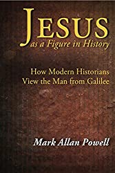 Jesus as a Figure in History: How Modern Historians View the Man from Galilee