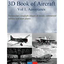 3D Book of Aircraft Vol I Aeroplanes. Stereoscopic anaglyph images of   commerical, military, classic and stunt planes.