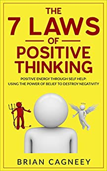 Positive Thinking: The 7 Laws of Positive Thinking: Positive Energy Through Self Help: Using The Power of Belief to Destroy Negativity (7 Laws, Positive Thinking Books, Positive Psychology) by [Cagneey, Brian]