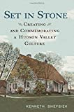 img - for Set in Stone: Creating and Commemorating a Hudson Valley Culture book / textbook / text book
