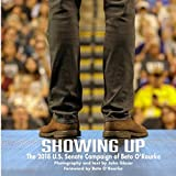 img - for Showing Up: The 2018 U.S. Senate Campaign Beto O'Rourke book / textbook / text book