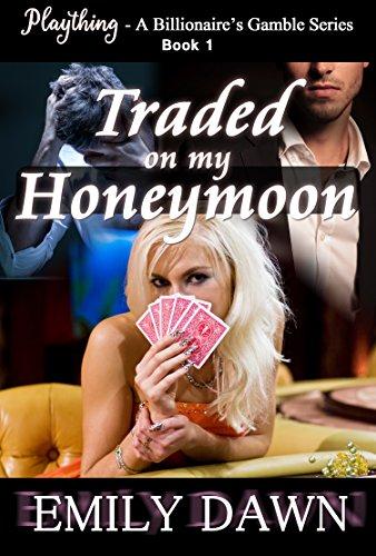 Traded Honeymoon Plaything Billionaires Heroines ebook
