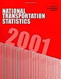 National Transportation Statistics 2001, Bureau of Bureau of Transportation Statistics, 1499264399