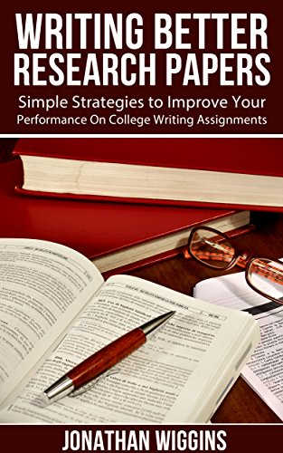 Amazoncom Writing Better Research Papers Simple Strategies To  Writing Better Research Papers Simple Strategies To Improve Your  Performance On College Writing Assignments By