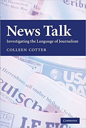 News Talk: Investigating the Language of Journalism by Colleen Cotter (11-Feb-2010)