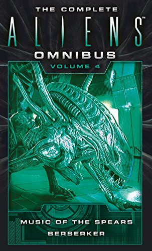 The Complete Aliens Omnibus: Volume Four (Music of the Spears, Berserker): 4