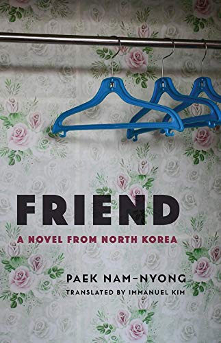 Amazon.com: Friend: A Novel from North Korea (Weatherhead Books on Asia)  (9780231195614): Paek, Nam-nyong, Kim, Immanuel: Books