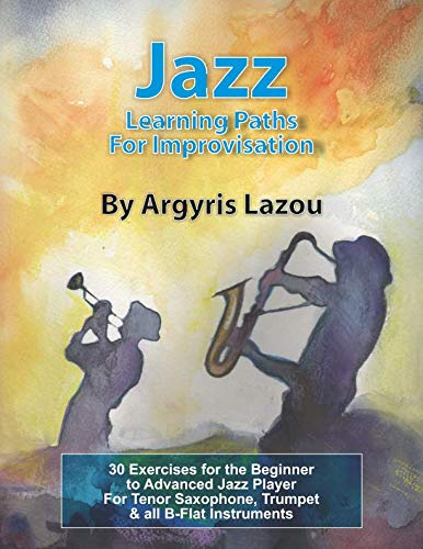 Blues Tenor Trumpet - Jazz Learning Paths For Improvisation: 30 Exercises for the Beginner to Advanced Jazz Player/For Tenor Saxophone, Trumpet & all B-Flat Instruments