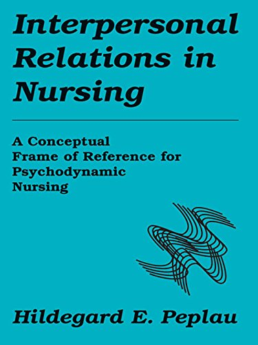 Interpersonal Relations In Nursing: A Conceptual Frame of Reference for Psychodynamic Nursing Pdf