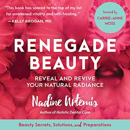 Pdf Self-Help Renegade Beauty: Reveal and Revive Your Natural Radiance - Beauty Secrets, Solutions, and Preparation