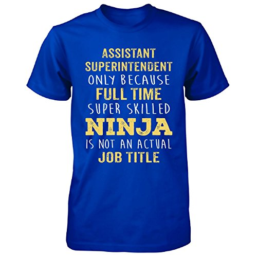 Best Gift Idea For A Ninja Assistant Superintendent - Unisex Tshirt