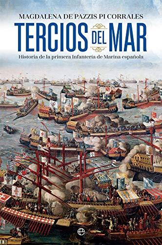 Tercios del mar: Historia de la primera infantería de Marina ...