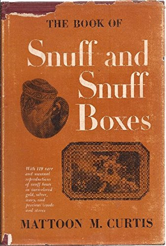 The Book of Snuff and Snuff Boxes: With 119 rare and unusual reproductions of snuff boxes in varicolored gold, silver, ivory, and precious woods and stones