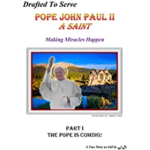 Drafted To Serve: Pope John Paul II  A Saint  Making Miracles Happen  A True Story (Part 1  The Pope Is Coming!) (English Edition)