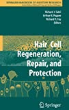 Hair Cell Regeneration, Repair, and Protection, , 0387733639