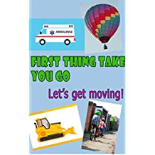 FIRST THING TAKE YOU GO : LET'S GET MOVING (FIRST THING TAKE YOU GO : LET'S GET MOVING  Book 8)