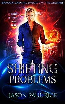 Shifting Problems (Bloodline Awakened Supernatural Thriller Series Book 1) by [Rice, Jason Paul]