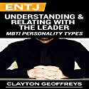 ENTJ: Understanding & Relating with the Leader: MBTI Personality Types Hörbuch von Clayton Geoffreys Gesprochen von: Violet Meadow