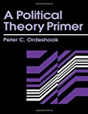 A Political Theory Primer, Peter C. Ordeshook, 041590241X