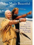 All Is Made Beautiful: Native American Traditions With Warrior Woman Oh Shinnah Fast Wolf by Valley