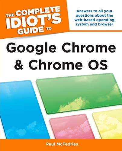 The Complete Idiot's Guide to Google Chrome and Chrome OS: Answers to All Your Questions About the Web-Based Operating System and Browser Epub