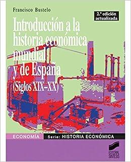 Introducción a la historia económica mundial y de España siglos XIX-XX: Amazon.es: Bustelo, Francisco: Libros