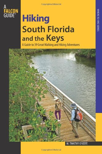 Hiking South Florida and the Keys: A Guide To 39 Great Walking And Hiking Adventures (Regional Hiking Series)