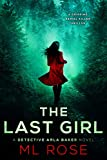 The Last Girl: A gripping, twisting thriller with an ending that will leave you breathless (Detective Arla Baker Series Book 5)