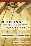 Building Your Life on the Basic Truths of Christianity, Larry Kreider, 0768427495