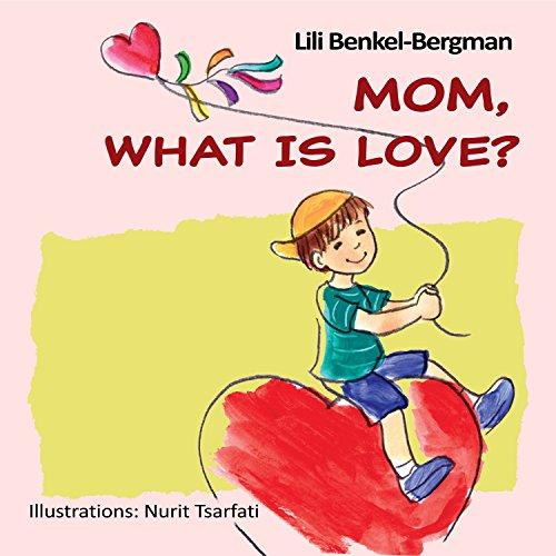 Mom, What Is Love? by Lili Benkel-Bergman ebook deal