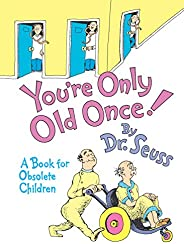 You're Only Old Once!: A Book for Obsolete Chil