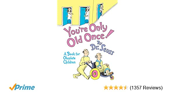 Youre Only Old Once A Book For Obsolete Children Dr Seuss