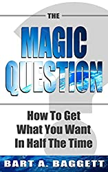 The Magic Question: How To Get What You Want in Half the Time