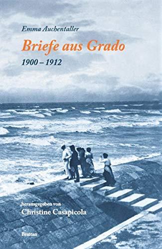 Briefe aus Grado (1900-1912): Grado mit anderen Augen sehen Gebundenes Buch – 6. November 2017 Christine Casapicola Edizioni Braitan 8886950217 Briefe 1900-1912