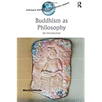 Buddhism as Philosophy: An Introduction (Ashgate World Philosophies Series)