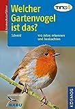 Welcher Gartenvogel ist das? 100 Arten erkennen und beobachten (Kosmos-Naturführer)